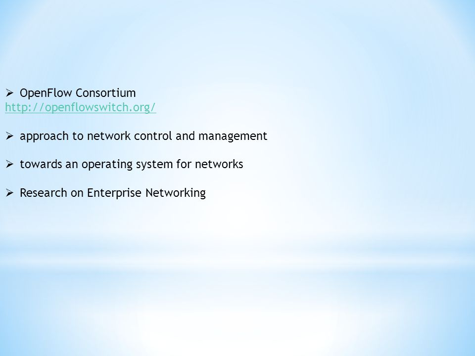 OpenFlow Consortium http://openflowswitch.org/ approach to network control and management. towards an operating system for networks.