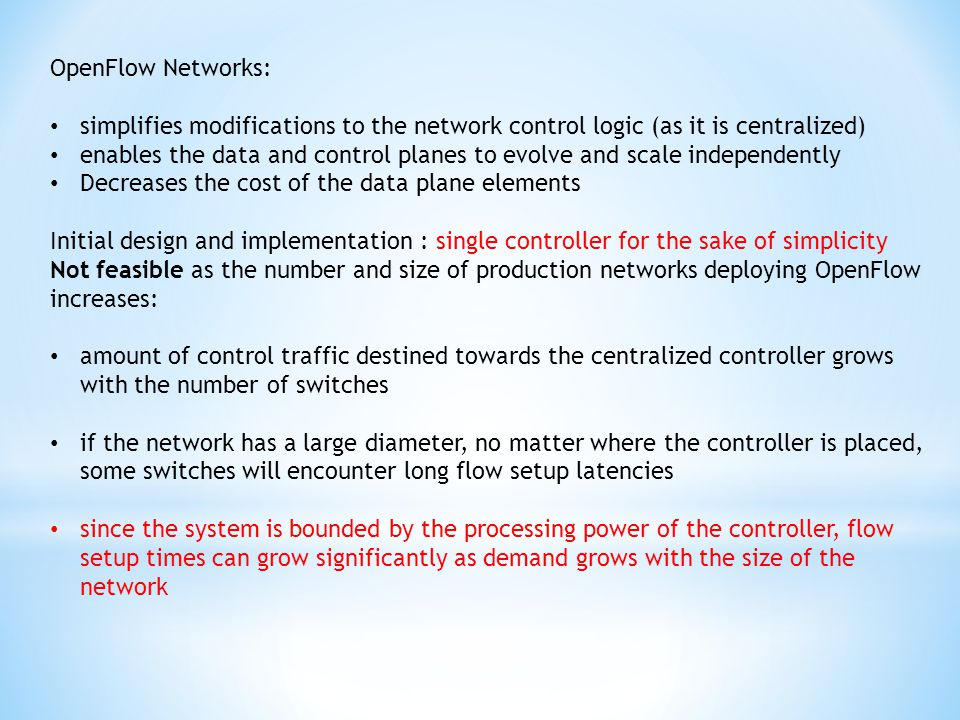 OpenFlow Networks: simplifies modifications to the network control logic (as it is centralized)