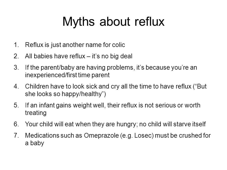 Myths about reflux Reflux is just another name for colic