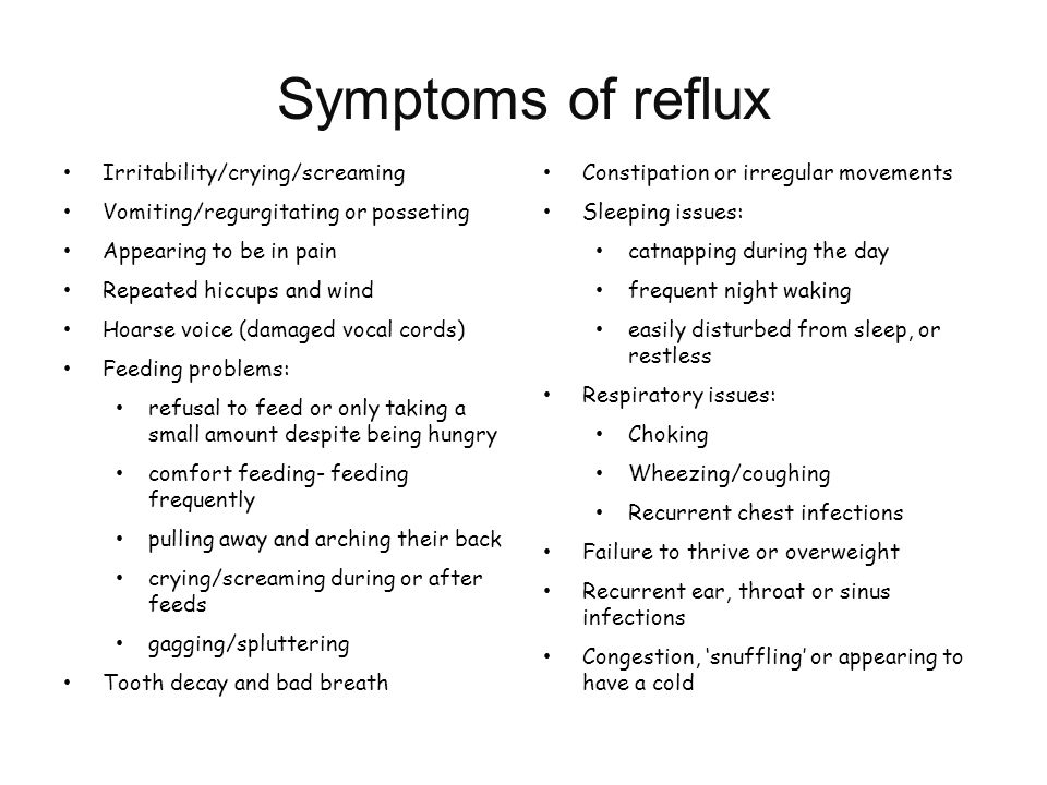 Symptoms of reflux Irritability/crying/screaming