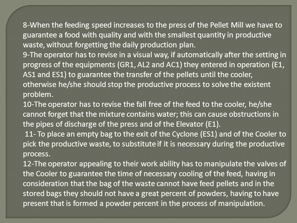 8-When the feeding speed increases to the press of the Pellet Mill we have to guarantee a food with quality and with the smallest quantity in productive waste, without forgetting the daily production plan.