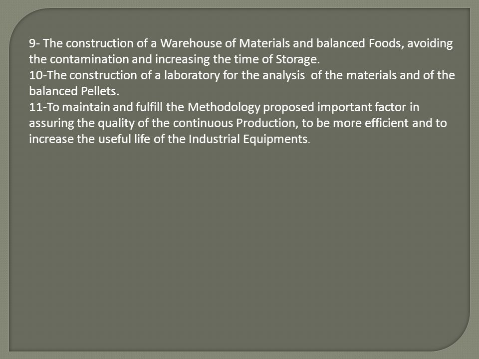 9- The construction of a Warehouse of Materials and balanced Foods, avoiding the contamination and increasing the time of Storage.