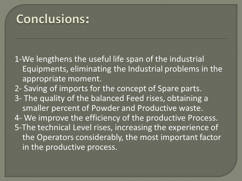 Conclusions: 1-We lengthens the useful life span of the industrial Equipments, eliminating the Industrial problems in the appropriate moment.