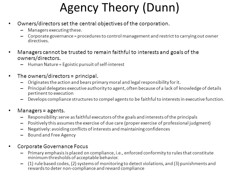 Agency Theory (Dunn) Owners/directors set the central objectives of the corporation. Managers executing these.