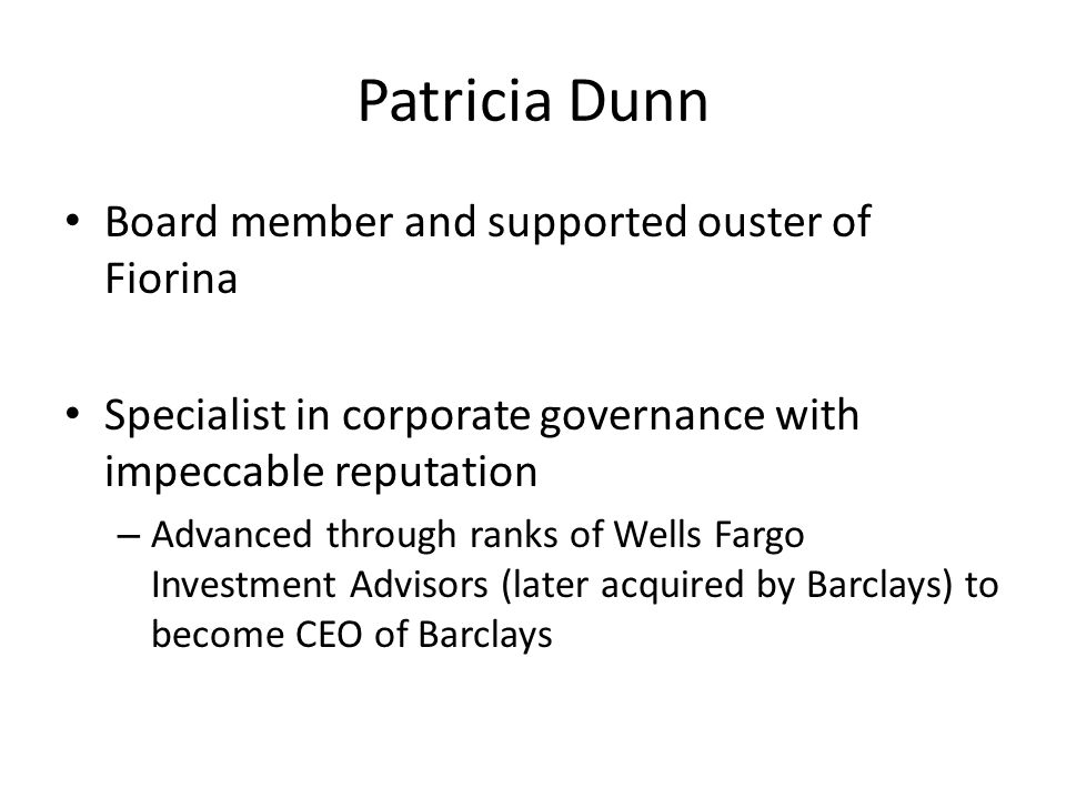 Patricia Dunn Board member and supported ouster of Fiorina