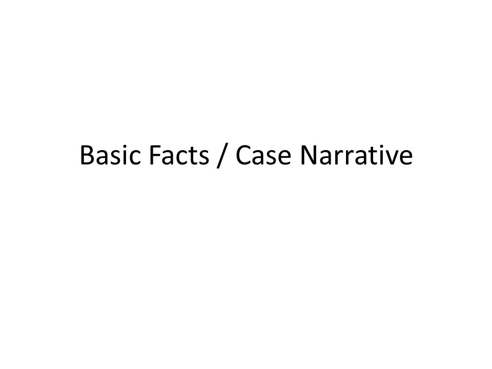 Basic Facts / Case Narrative