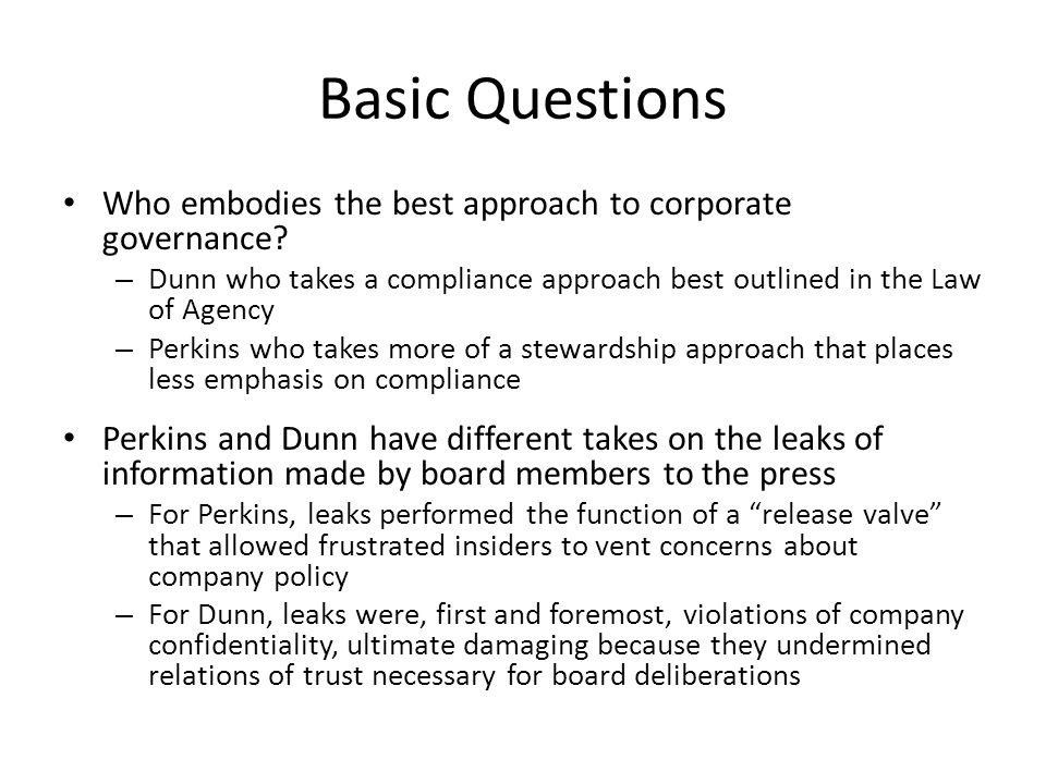 Basic Questions Who embodies the best approach to corporate governance Dunn who takes a compliance approach best outlined in the Law of Agency.