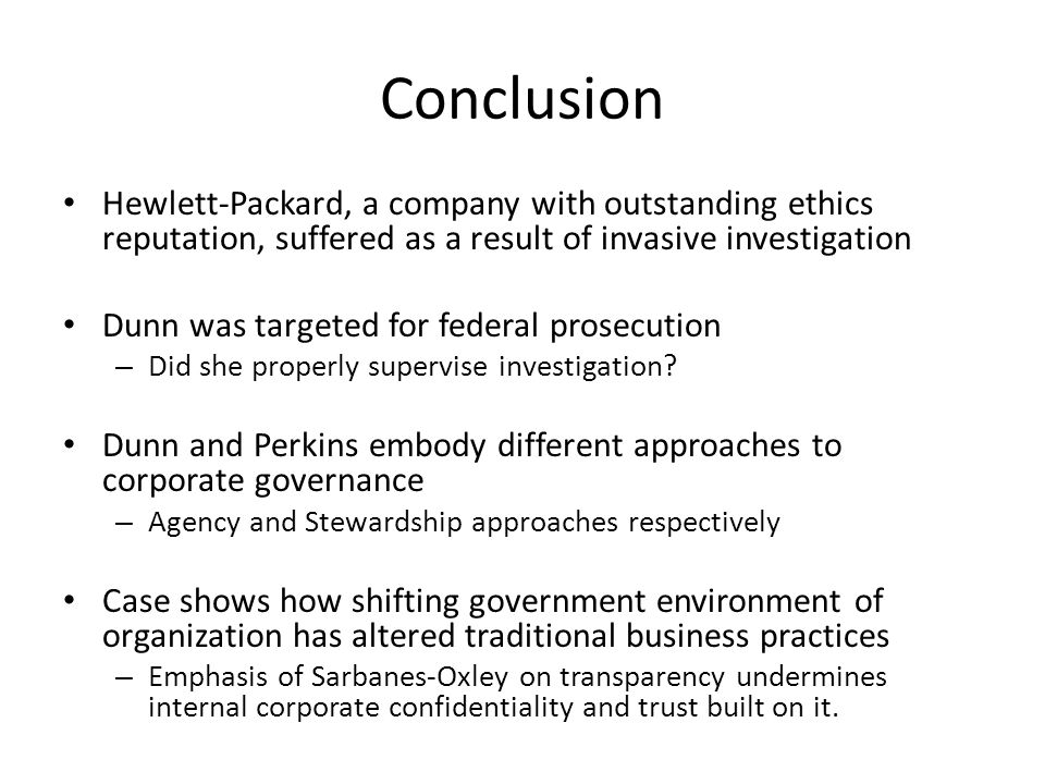 Conclusion Hewlett-Packard, a company with outstanding ethics reputation, suffered as a result of invasive investigation.