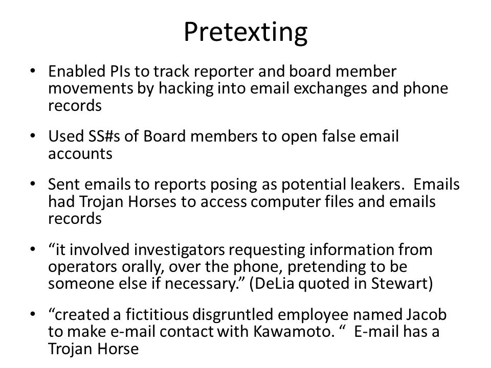 Pretexting Enabled PIs to track reporter and board member movements by hacking into email exchanges and phone records.