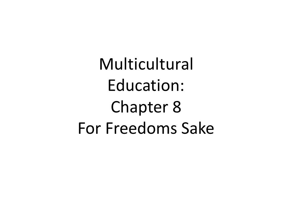 Multicultural Education: Chapter 8 For Freedoms Sake
