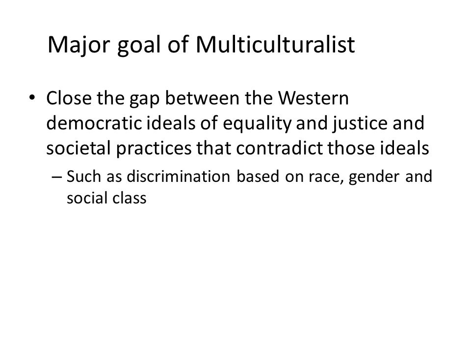 Major goal of Multiculturalist