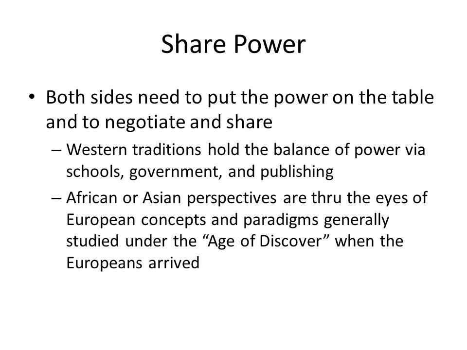 Share Power Both sides need to put the power on the table and to negotiate and share.