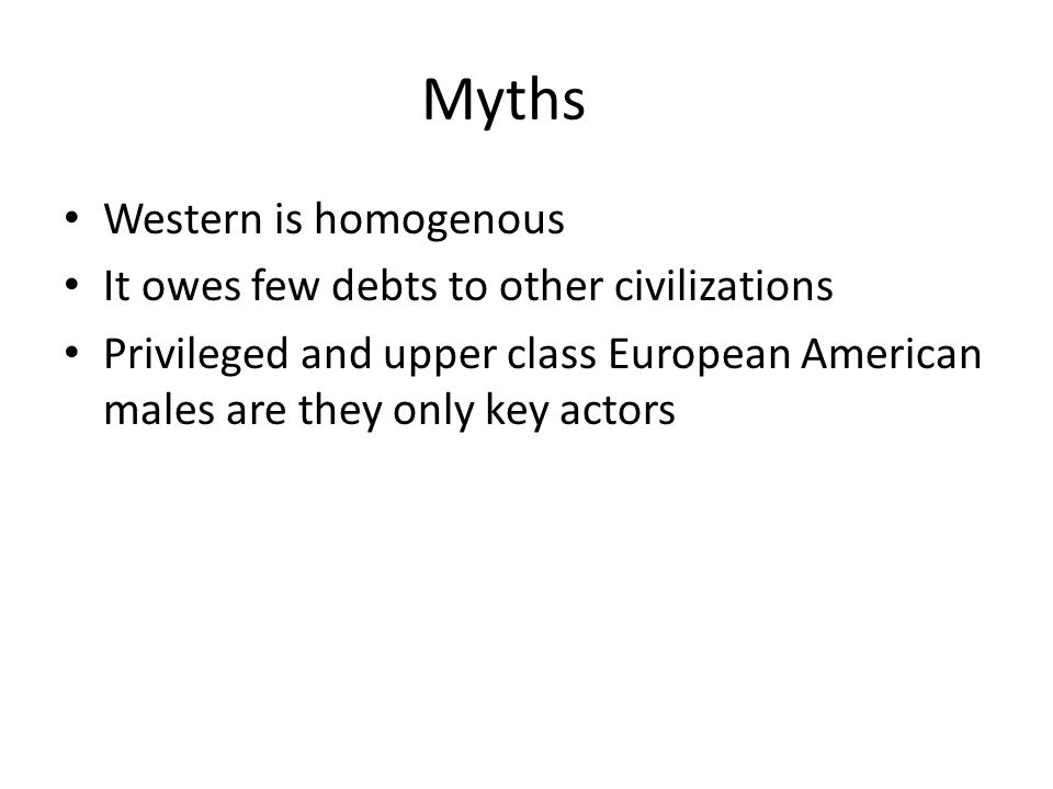 Myths Western is homogenous It owes few debts to other civilizations