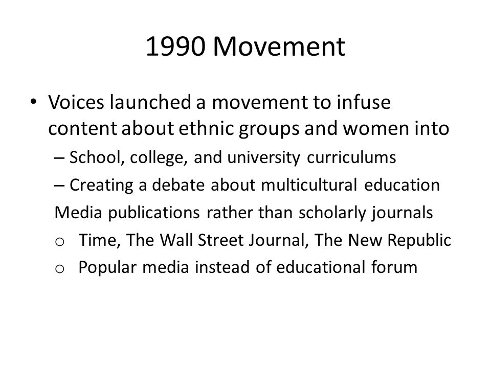 1990 Movement Voices launched a movement to infuse content about ethnic groups and women into. School, college, and university curriculums.
