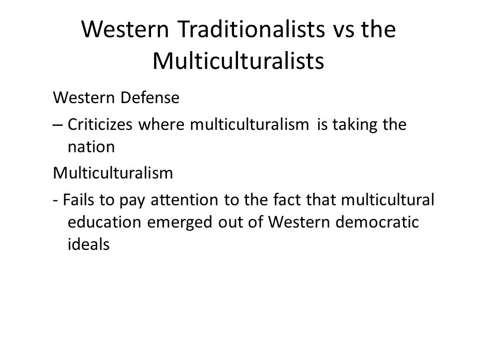 Western Traditionalists vs the Multiculturalists