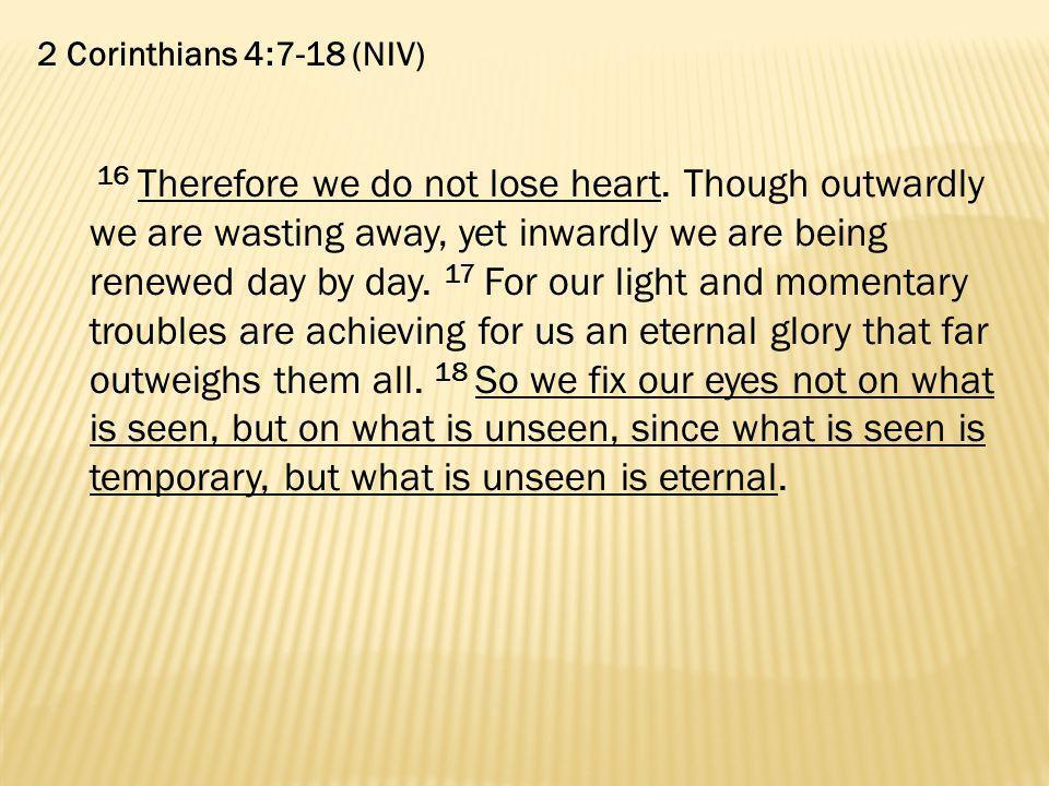 2 Corinthians 4:7-18 (NIV)
