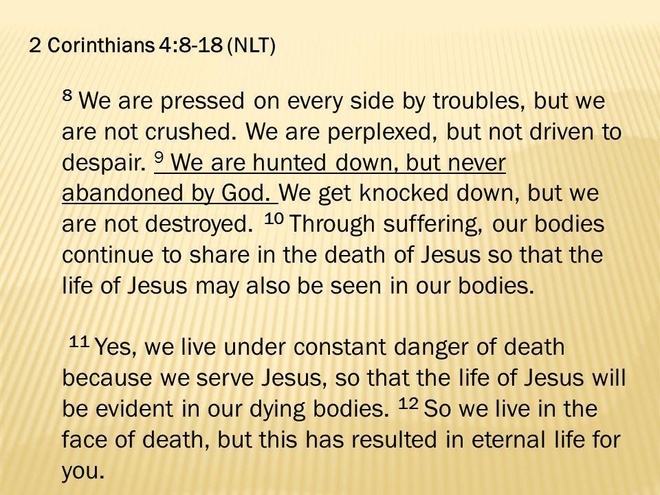 2 Corinthians 4:8-18 (NLT)