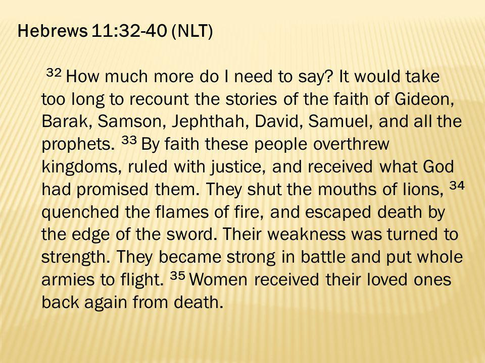 Hebrews 11:32-40 (NLT)