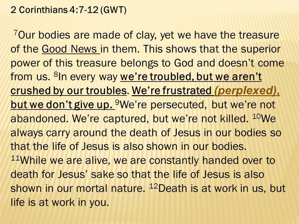 2 Corinthians 4:7-12 (GWT)