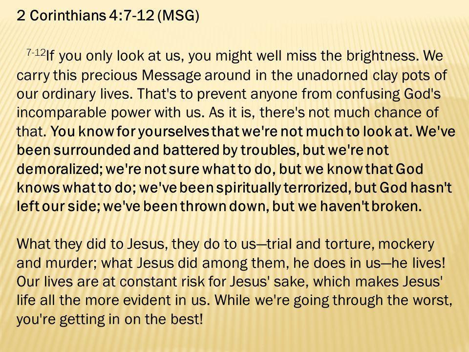 2 Corinthians 4:7-12 (MSG)