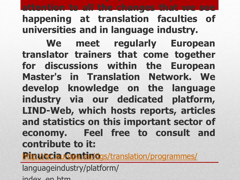 At the Directorate-General for Translation we pay a very careful attention to all the changes that we see happening at translation faculties of universities and in language industry.