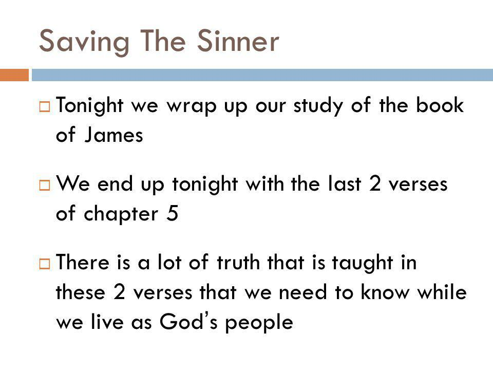 Saving The Sinner Tonight we wrap up our study of the book of James