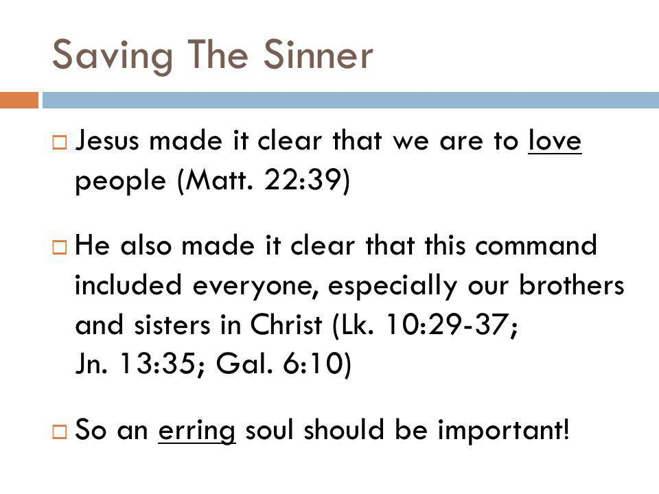 Saving The Sinner Jesus made it clear that we are to love people (Matt. 22:39)