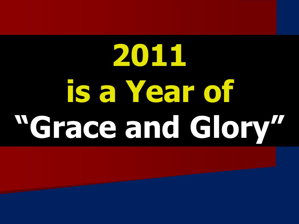 2011 is a Year of Grace and Glory