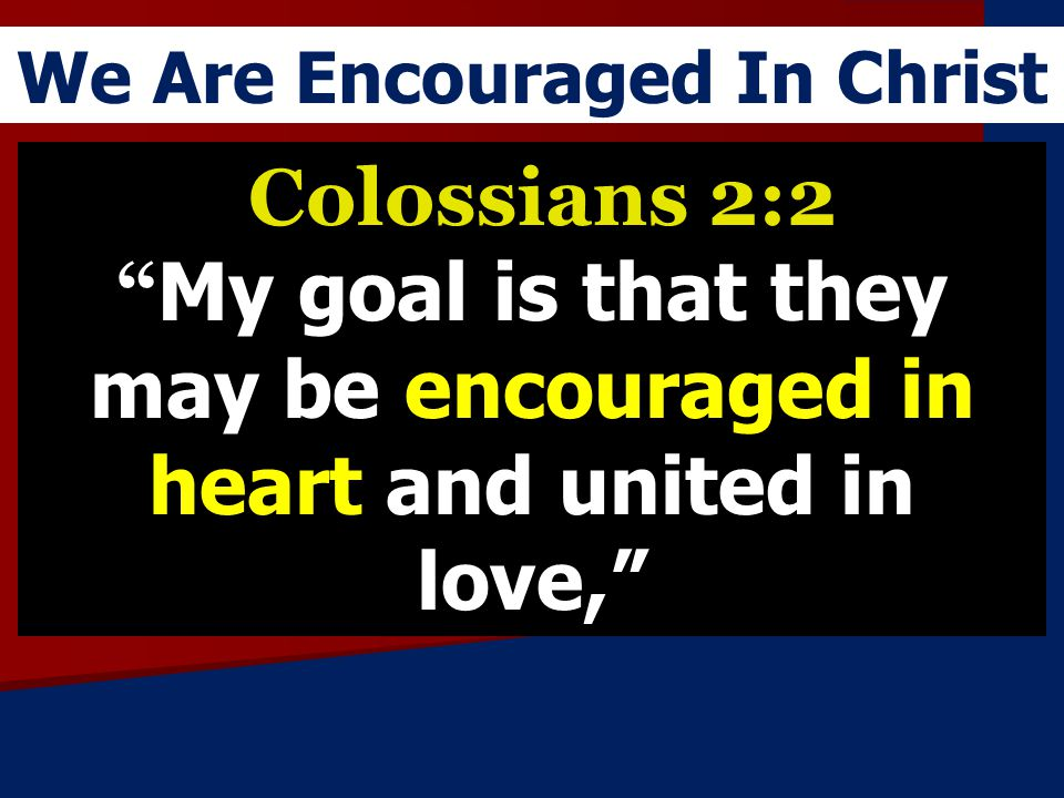 We Are Encouraged In Christ