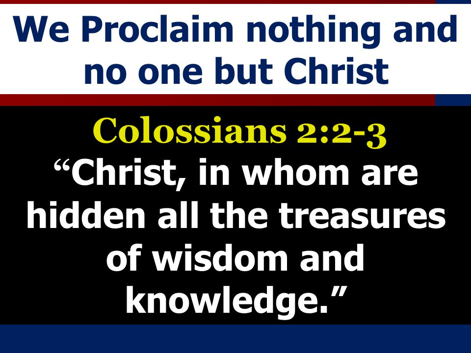 We Proclaim nothing and no one but Christ