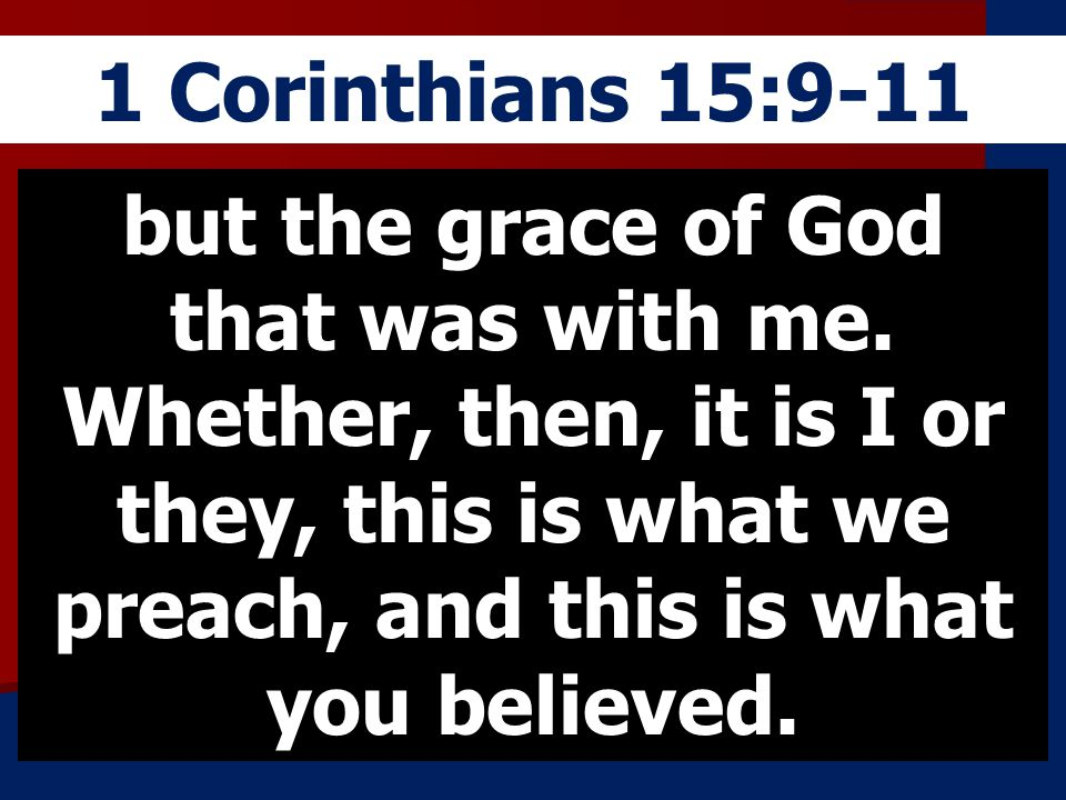 1 Corinthians 15:9-11 but the grace of God that was with me.