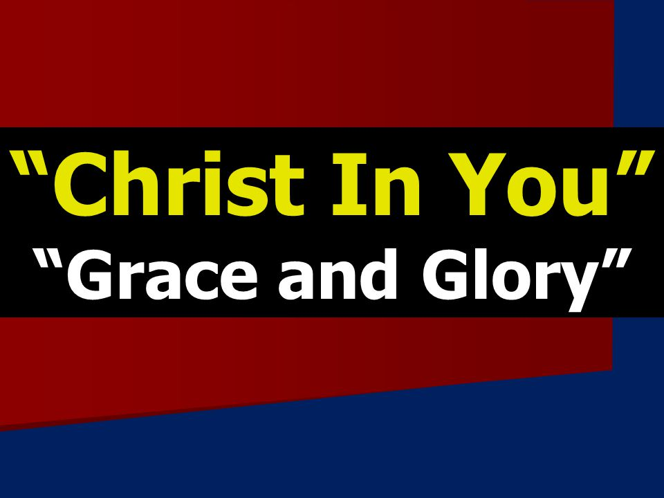 Christ In You Grace and Glory