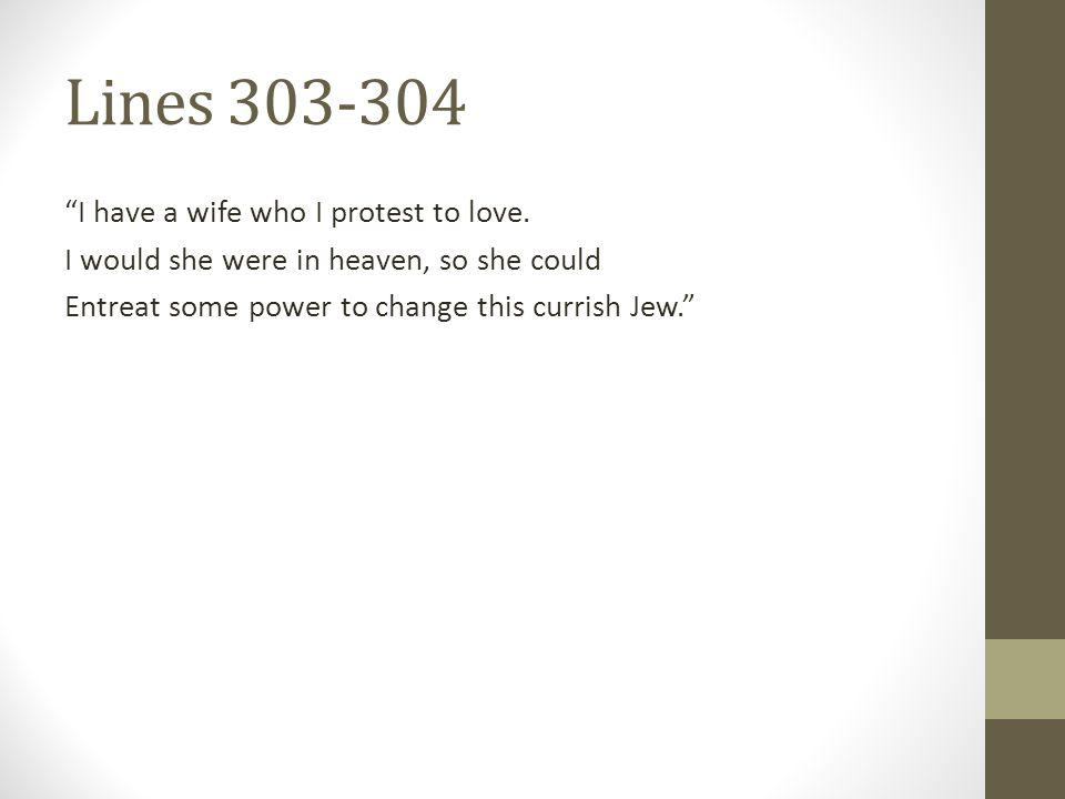 Lines 303-304 I have a wife who I protest to love.
