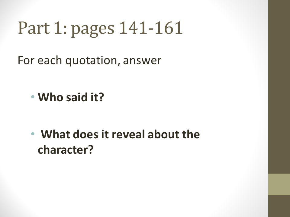Part 1: pages 141-161 For each quotation, answer Who said it