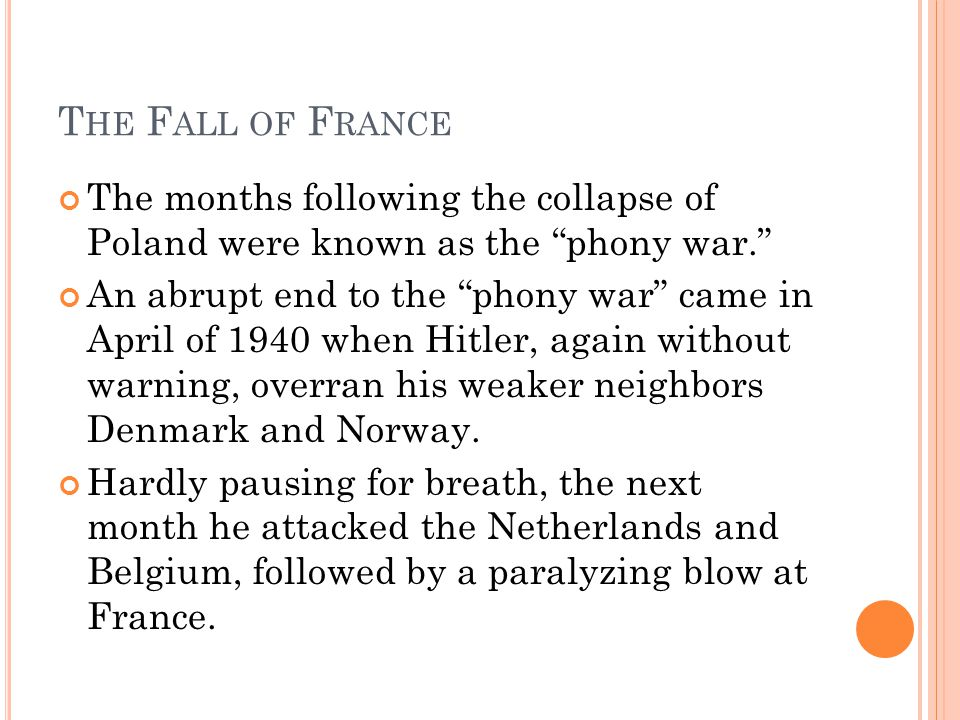 The Fall of France The months following the collapse of Poland were known as the phony war.