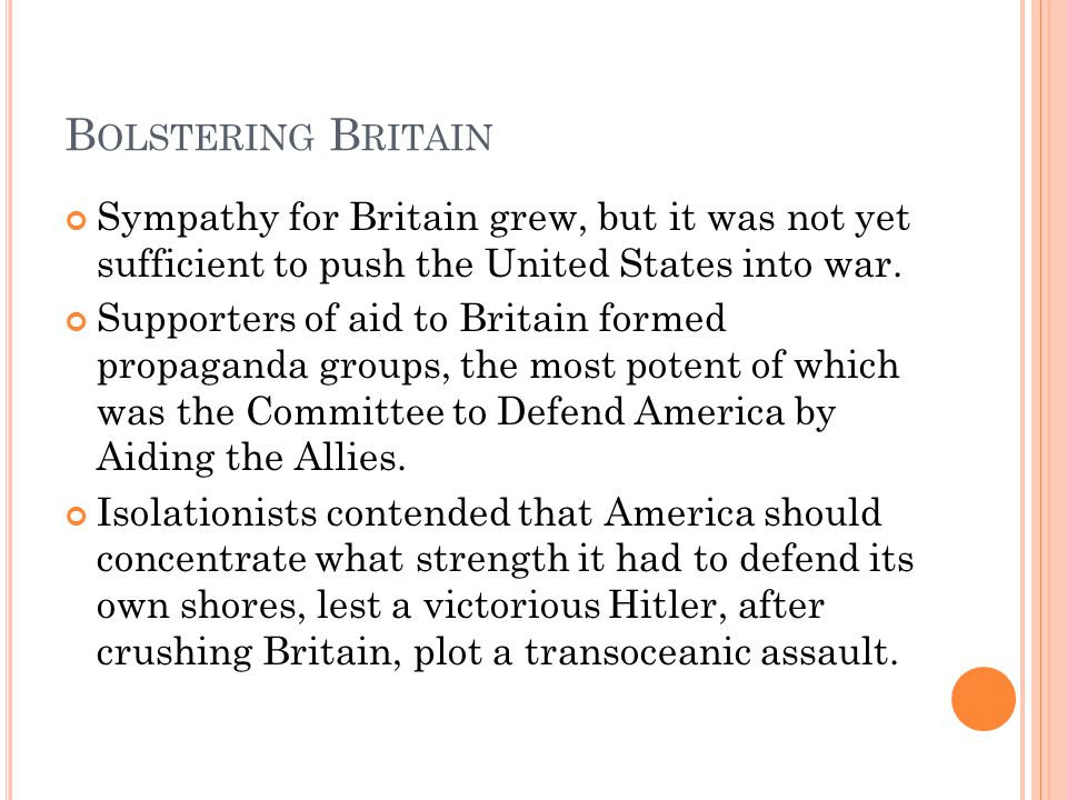 Bolstering Britain Sympathy for Britain grew, but it was not yet sufficient to push the United States into war.
