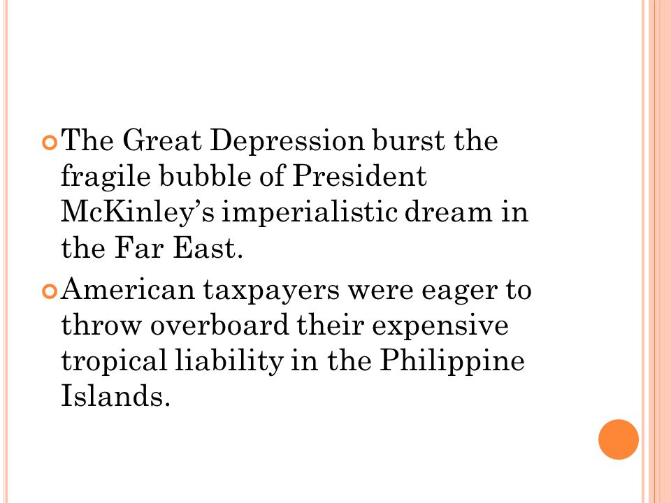 The Great Depression burst the fragile bubble of President McKinley's imperialistic dream in the Far East.