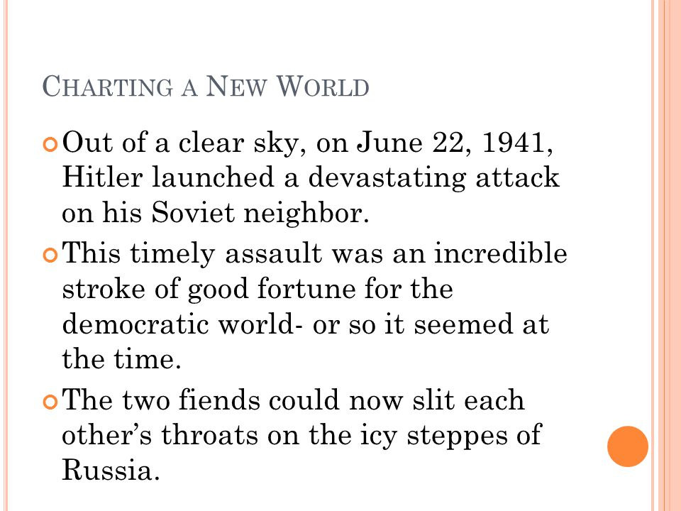 Charting a New World Out of a clear sky, on June 22, 1941, Hitler launched a devastating attack on his Soviet neighbor.