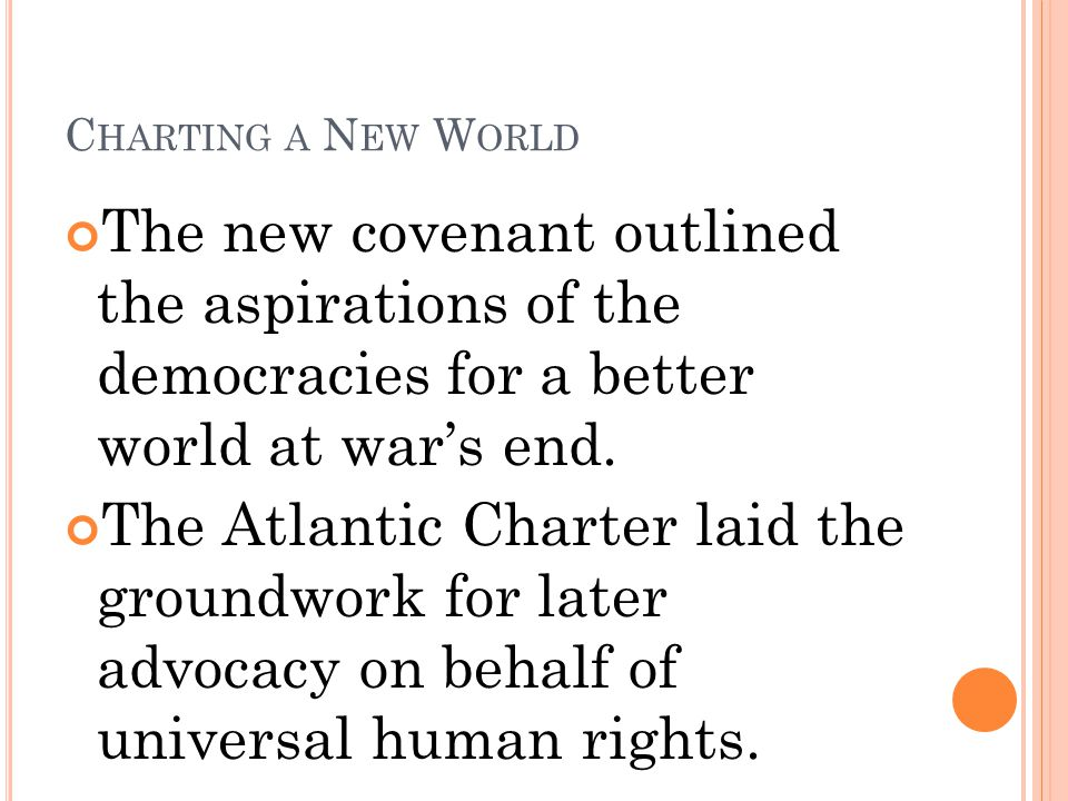 Charting a New World The new covenant outlined the aspirations of the democracies for a better world at war's end.