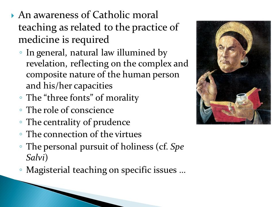 An awareness of Catholic moral teaching as related to the practice of medicine is required