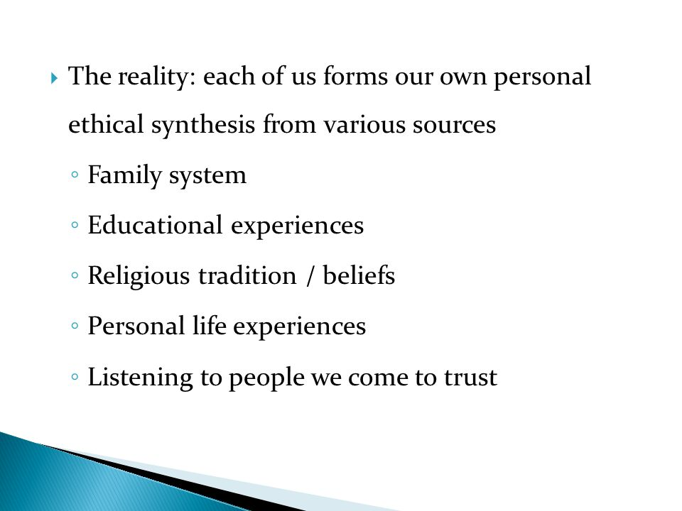 The reality: each of us forms our own personal ethical synthesis from various sources