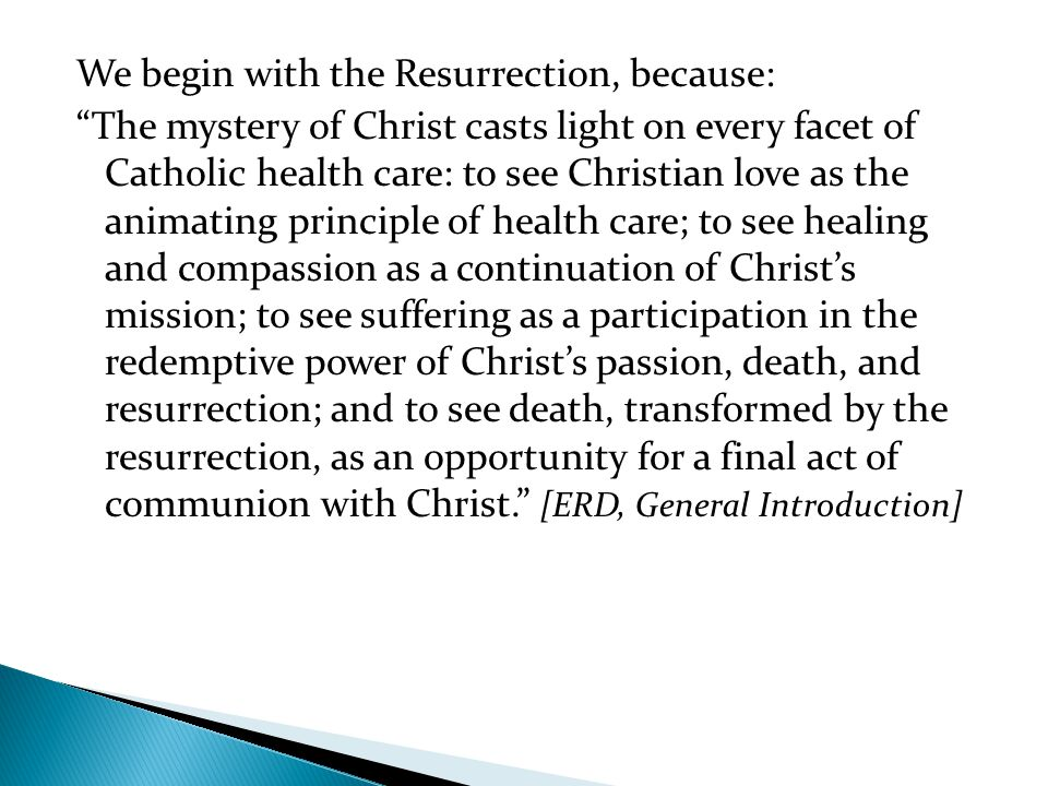 We begin with the Resurrection, because: