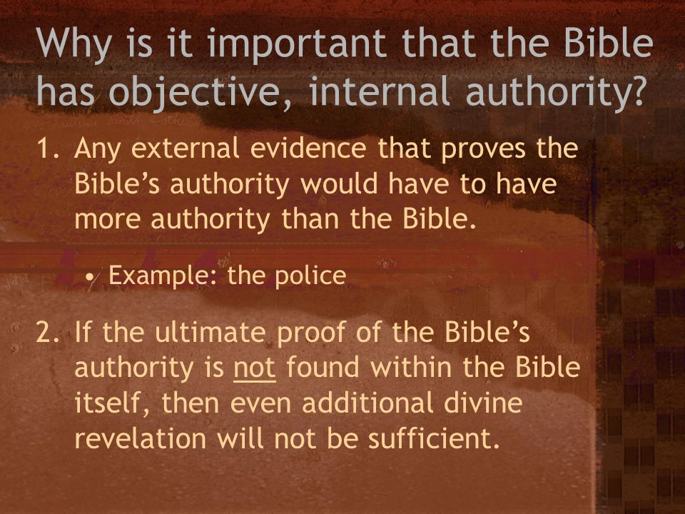 Why is it important that the Bible has objective, internal authority
