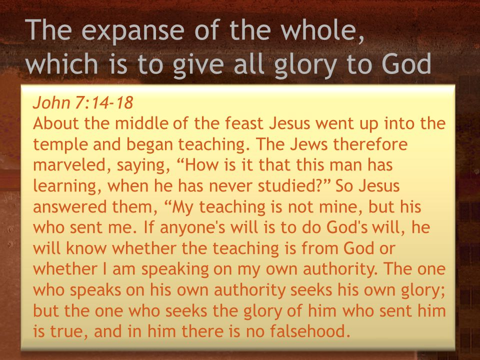 The expanse of the whole, which is to give all glory to God