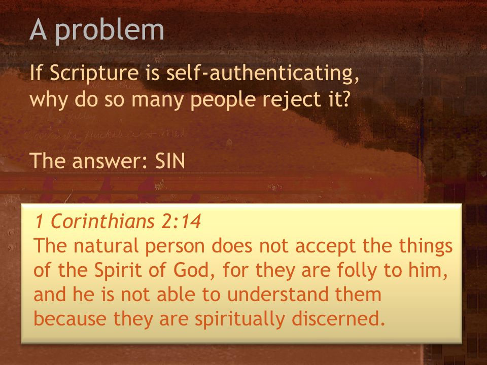 A problem If Scripture is self-authenticating, why do so many people reject it The answer: SIN.