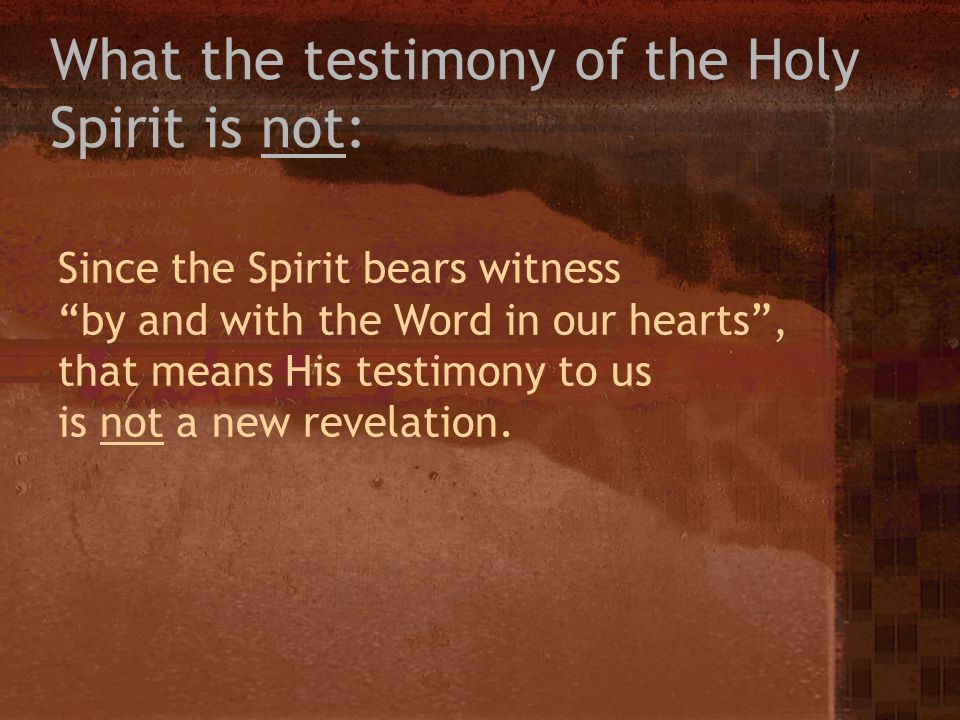 What the testimony of the Holy Spirit is not: