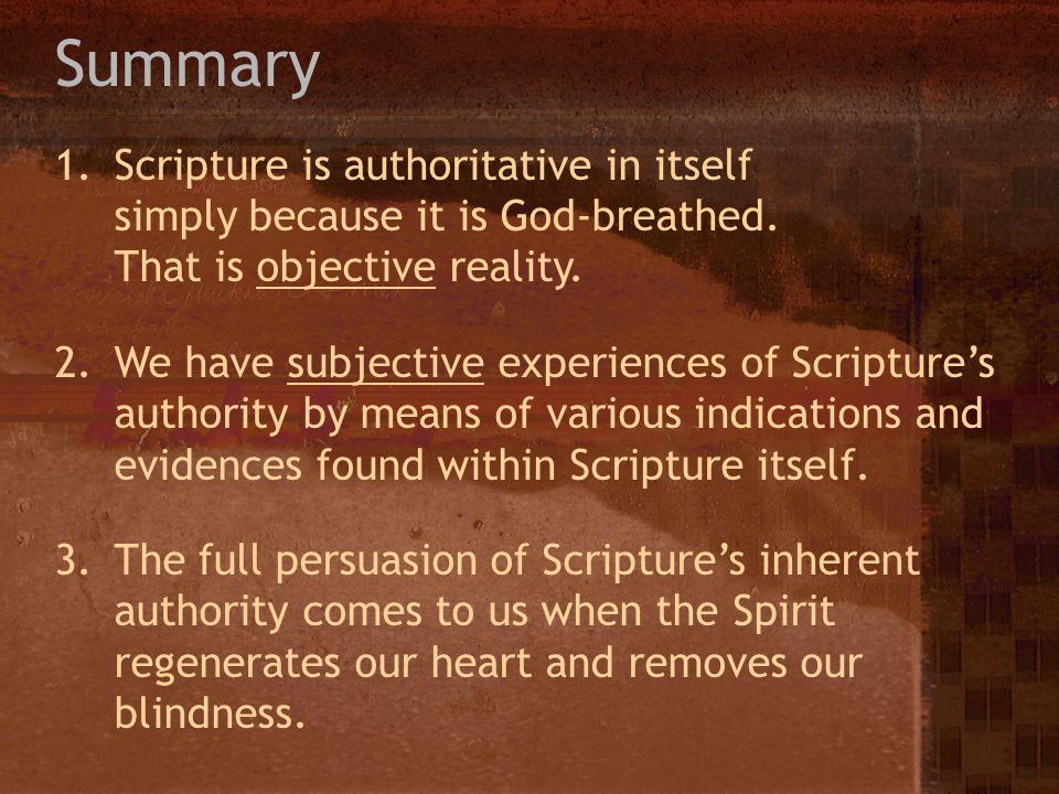 Summary Scripture is authoritative in itself simply because it is God-breathed. That is objective reality.