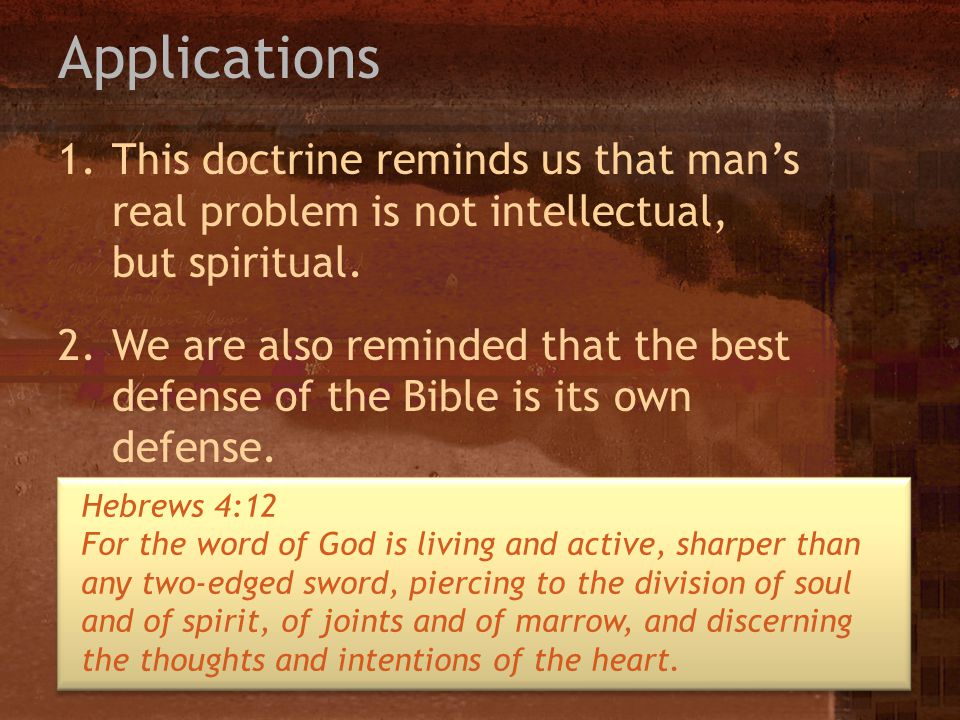 Applications This doctrine reminds us that man's real problem is not intellectual, but spiritual.