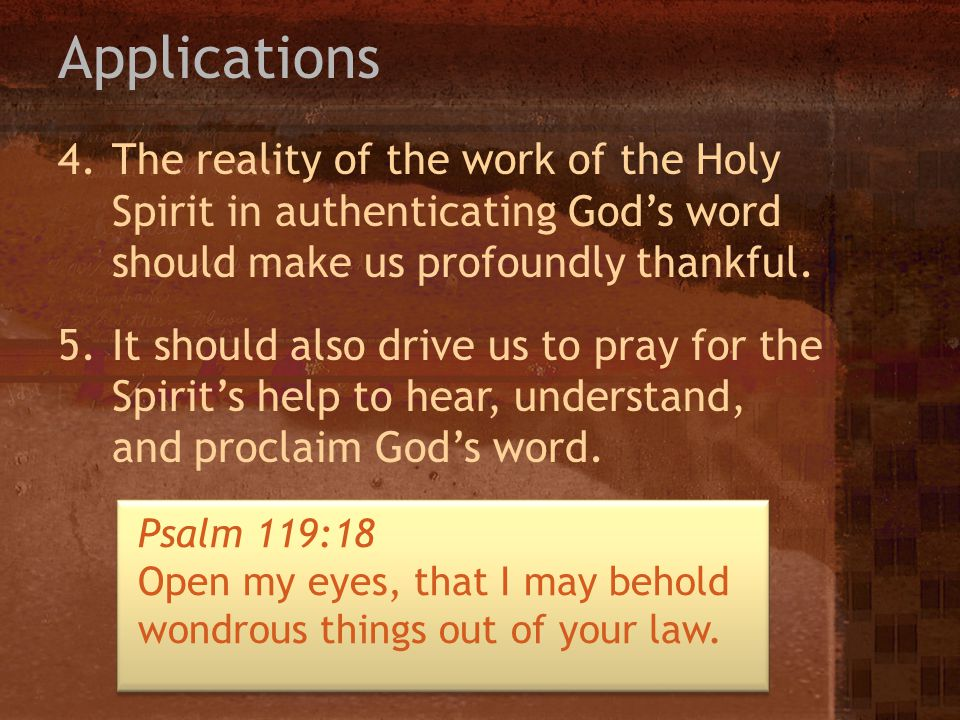 Applications The reality of the work of the Holy Spirit in authenticating God's word should make us profoundly thankful.