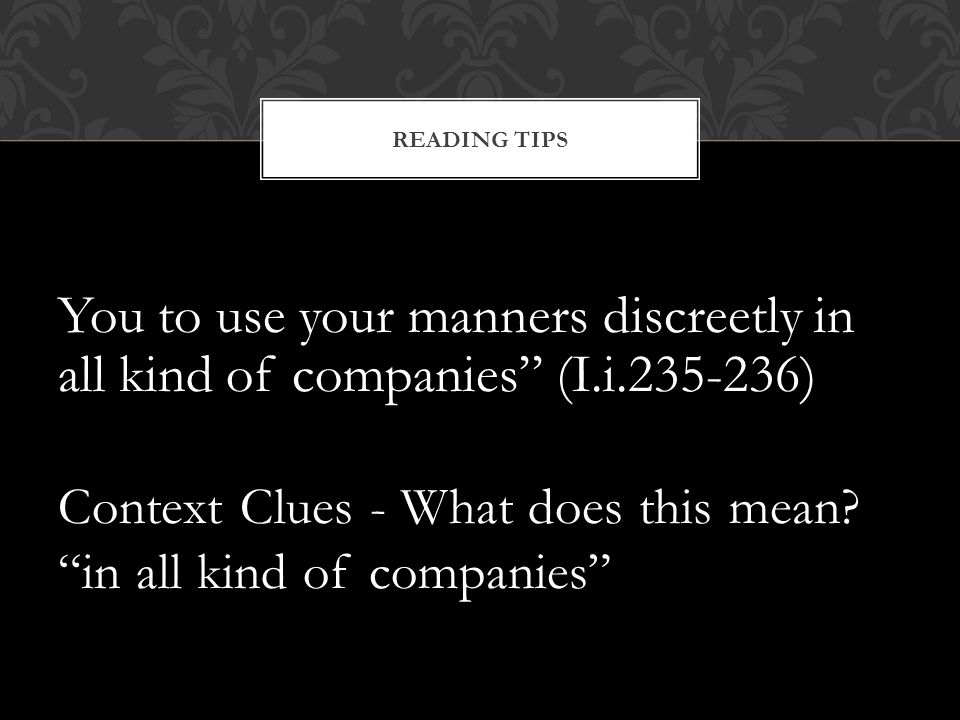Reading Tips You to use your manners discreetly in all kind of companies (I.i.235-236) Context Clues - What does this mean
